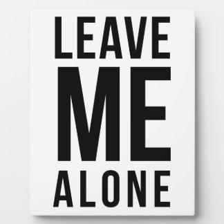 Leave Me Alone Plaques