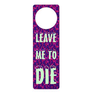 leave me to die door hanger