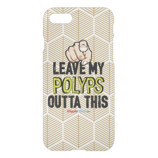 Leave My Polyps Outta This iPhone 8/7 Case