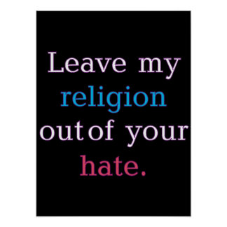 Leave My Religion Out of Your Hate Poster