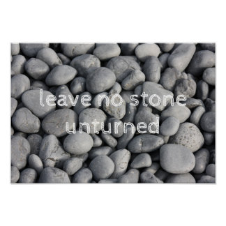 Leave no stone unturned poster