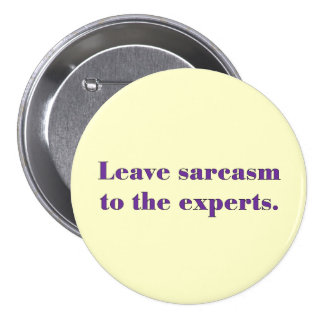 Leave sarcasm to the professionals pin