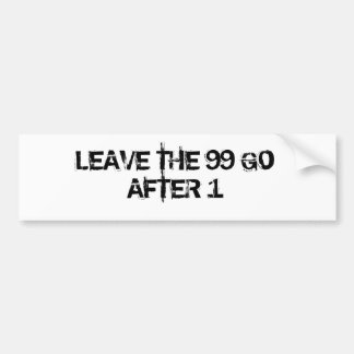 LEAVE THE 99 GO AFTER 1 BUMPER STICKER