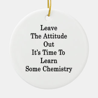 Leave The Attitude Out It's Time To Learn Some Che Christmas Tree Ornaments