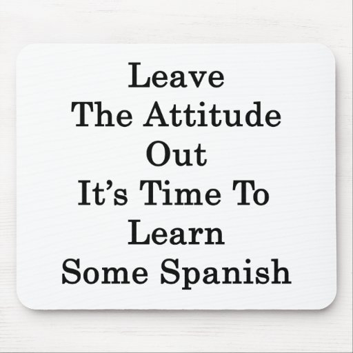 Leave The Attitude Out It's Time To Learn Some Spa Mouse Pad