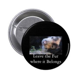 Leave the Fur where it Belongs Pinback Button