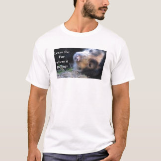 Leave the Fur where it Belongs T-Shirt