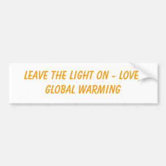 Leave The Light On - Love, Global Warming Car Bumper Sticker