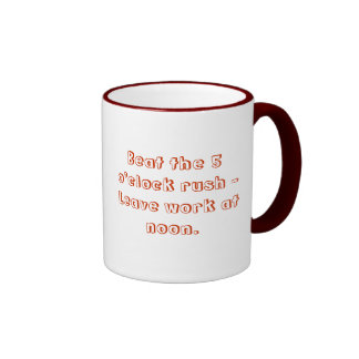 Leave work at noon. coffee mug
