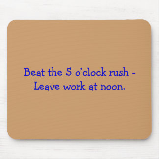 Leave work at noon mousemat mouse pad