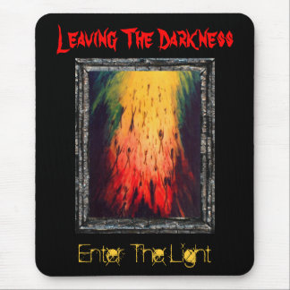 Leaving The Darkness Enter The Light Mouse Pad
