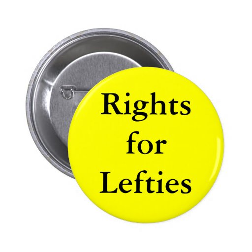 Left Handed people have right! Pinback Button