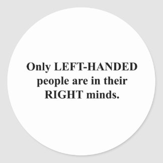 Left-Handed People in Their Right Mind Classic Round Sticker