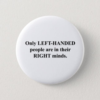 Left-Handed People in Their Right Mind Pinback Button