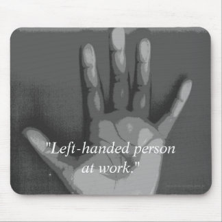 """Left-handed person at work."" [b] Mouse Pads"