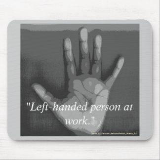 """""""Left-handed person at work."""" Mouse Pad"""