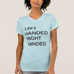 LEFT HANDED RIGHT MINDED SHIRT