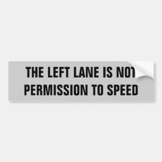 Left Lane Not Permission To Speed Car Bumper Sticker
