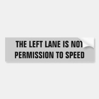 Left Lane Not Permission To Speed Bumper Sticker