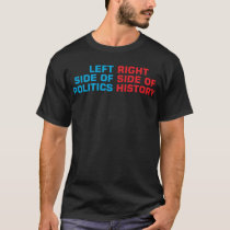 Left Side Of Politics Right Side Of History T-Shirt