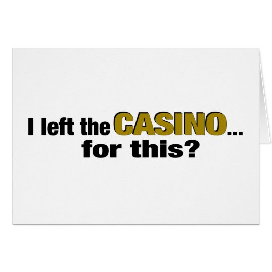 Left The Casino For This? Card