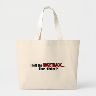 Left The Racetrack For This? Tote Bags