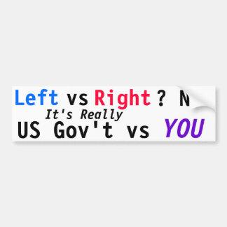 Left vs Right/ NO! It's Really US Gov't vs YOU Car Bumper Sticker