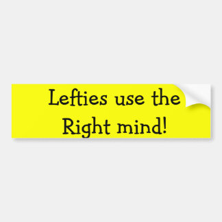 Lefties use the Right mind! Car Bumper Sticker