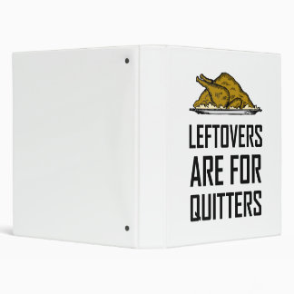 Leftovers Are For Quitters 3 Ring Binder