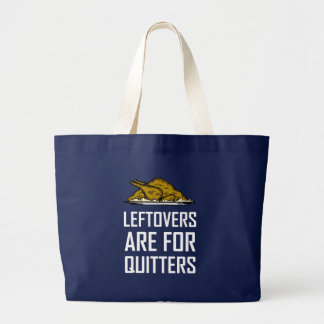 Leftovers Are For Quitters Large Tote Bag