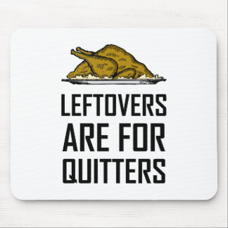 Leftovers Are For Quitters Mouse Pad