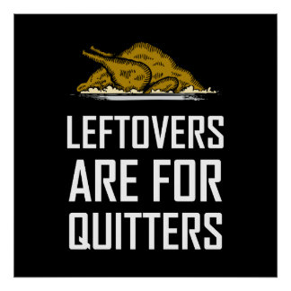 Leftovers Are For Quitters Poster