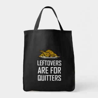 Leftovers Are For Quitters Tote Bag