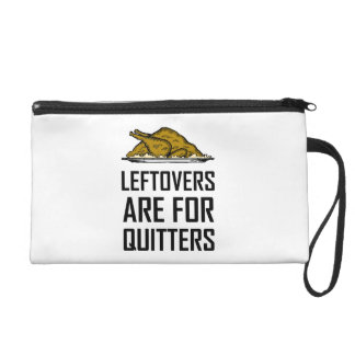 Leftovers Are For Quitters Wristlet Purse