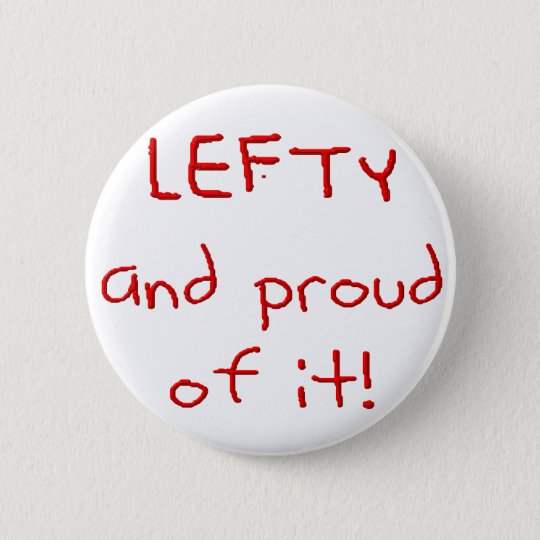 Lefty and Proud of it! In Red text Pinback Button