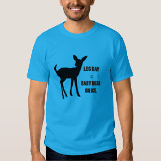 Leg Day = Baby Deer on Ice T-Shirt