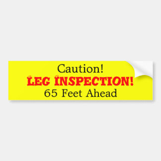 Leg Inspection!, 65 Feet Ahead, Caution! Bumper Sticker