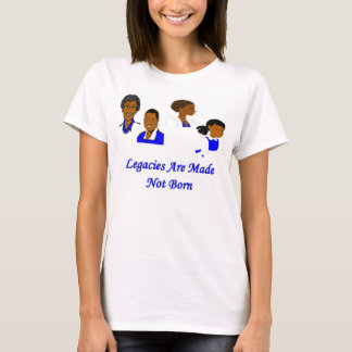 Legacies Are Made T-Shirt