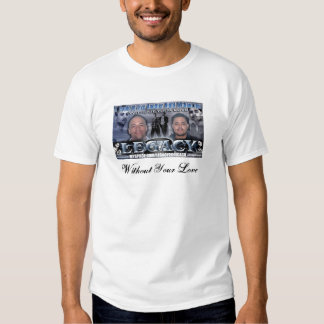 Legacy2Chicago  Without Your Love T Shirts