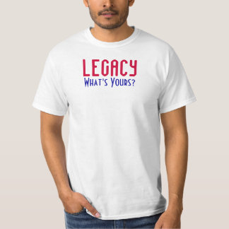 Legacy: What's Yours? Tee Shirt