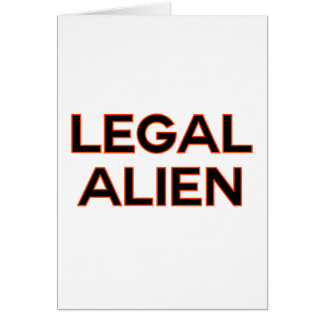 Legal Alien   Funny Immigration Reform Policy Card