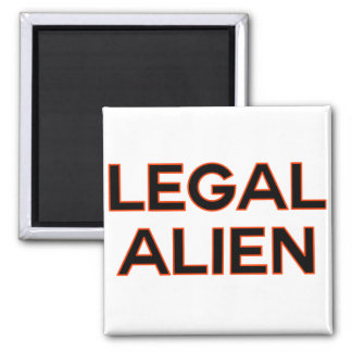 Legal Alien | Funny Immigration Reform Policy Magnet