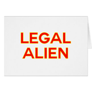 Legal Alien   Funny Take on Immigration Reform Card
