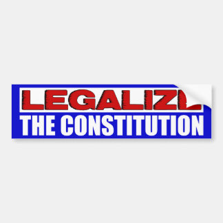 ¡Legalice la constitución! Pegatina De Parachoque