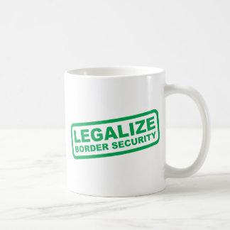 Legalice la seguridad de fronteras taza