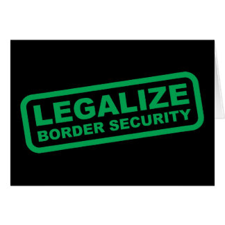 Legalize Border Security Card