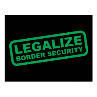 Legalize Border Security Postcard