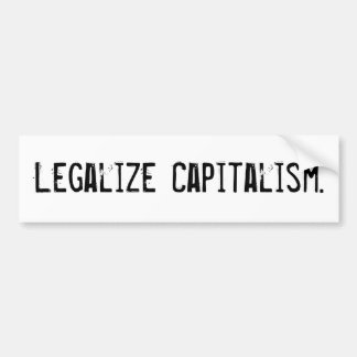 Legalize Capitalism Bumpersticker Bumper Sticker