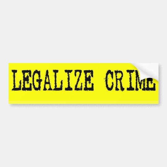 Legalize Crime Bumpersticker Bumper Sticker