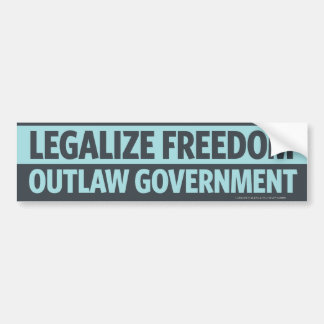 Legalize Freedom, Outlaw Government Bumper Sticker